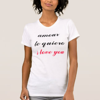 amour, te quiero, i love you t shirt