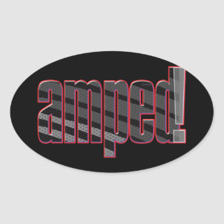 Amped! Slang for cool, awesome, excited_oval stick Oval Sticker