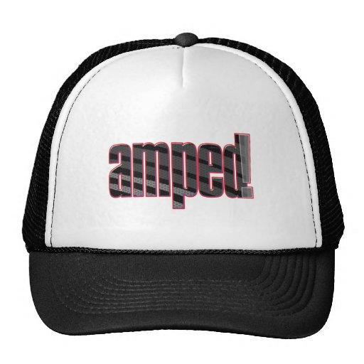 Amped! Slang for cool, awesome, excited,pumped_HAT Hat