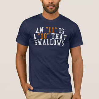 "An ""11"" is a ""10"" that swallows. T-Shirt"