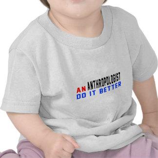 An Anthropologist Do it better T-shirts