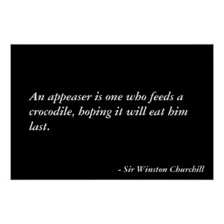 An appeaser is one who feeds a crocodile, hoping.. poster