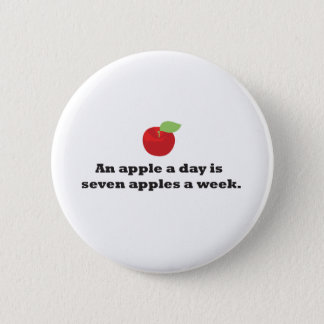 An Apple A Day...is 7 apples a week Pinback Button