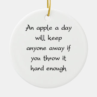 An Apple A Day Will Keep Everyone Away Ceramic Ornament