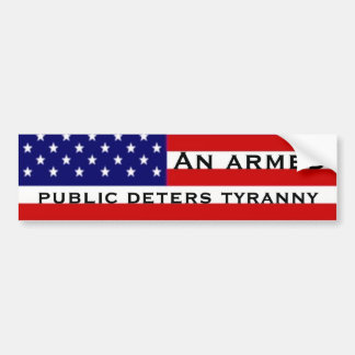 An armed public deters tyranny bumper sticker