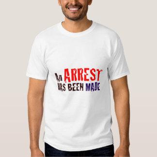 An Arrest Has Been Made T-shirts