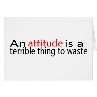 An Attitude Is A Terrible Thing To Waste Card