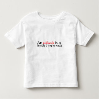 An Attitude Is A Terrible Thing To Waste Toddler T-shirt