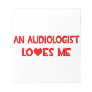 An Audiologist Loves Me Note Pad