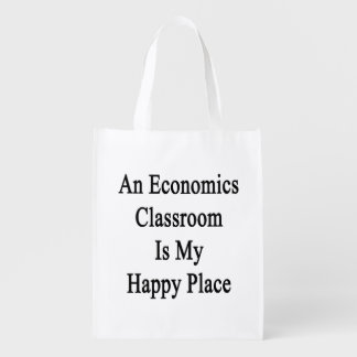 An Economics Classroom Is My Happy Place Reusable Grocery Bag