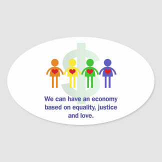 An Economy Based on Equality, Justice and Love Oval Sticker
