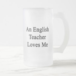 An English Teacher Loves Me 16 Oz Frosted Glass Beer Mug