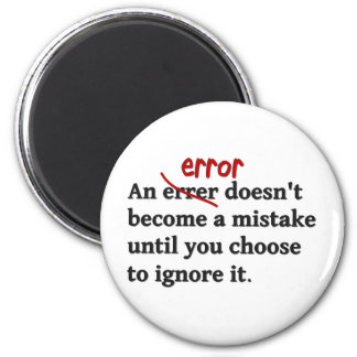 An error doesn't become a mistake until ... magnet