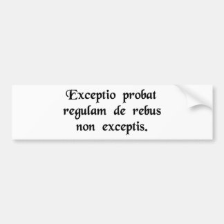 An exception establishes the rule as to..... car bumper sticker