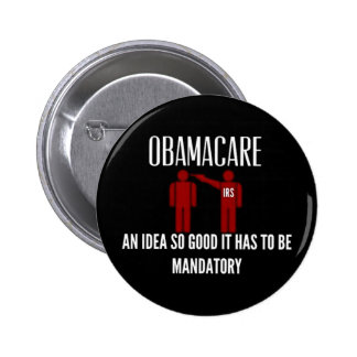 AN IDEA SO GOOD IT HAD TO BE MANDATORY OBAMACARE 2 INCH ROUND BUTTON