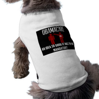 AN IDEA SO GOOD IT HAD TO BE MANDATORY OBAMACARE DOG T-SHIRT