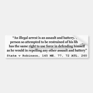 An Illegal Arrest Is An Assault and Battery Bumper Sticker