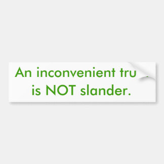 An inconvenient truth, is NOT slander. Bumper Sticker