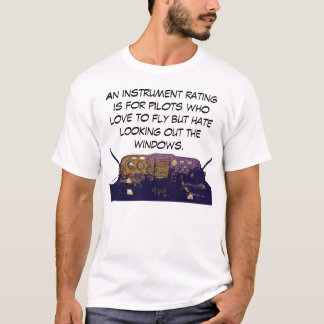 An instrument rating is for pilots who love to fly T-Shirt