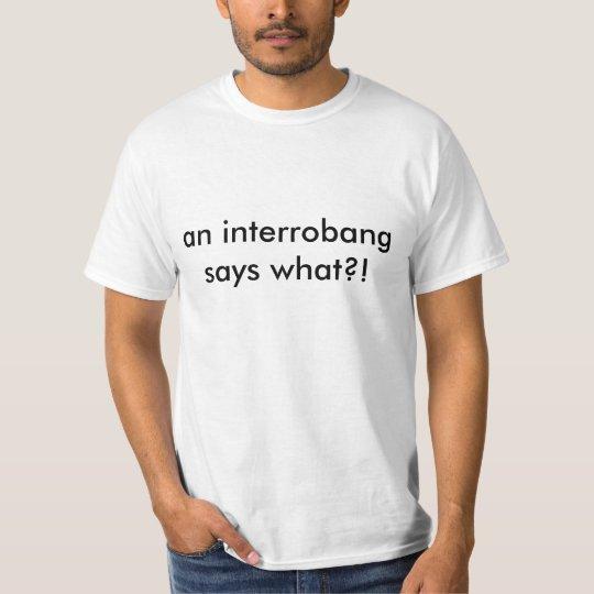 an interrobang says what?! T-Shirt