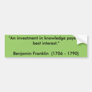 """""""An investment in knowledge pays the best inter... Bumper Sticker"""