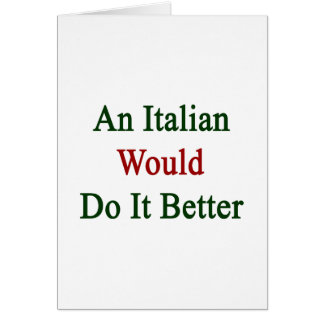 An Italian Would Do It Better Greeting Card