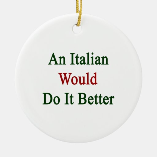 An Italian Would Do It Better Christmas Ornament