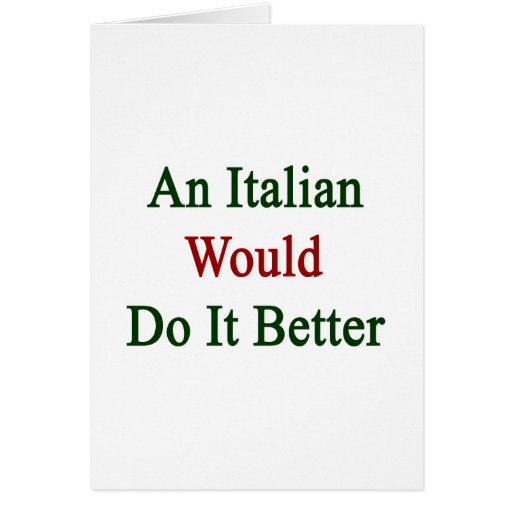 An Italian Would Do It Better Greeting Cards