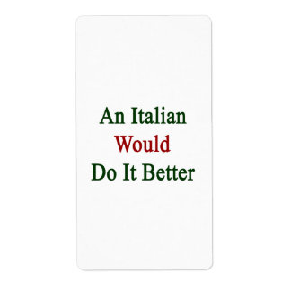 An Italian Would Do It Better Shipping Label