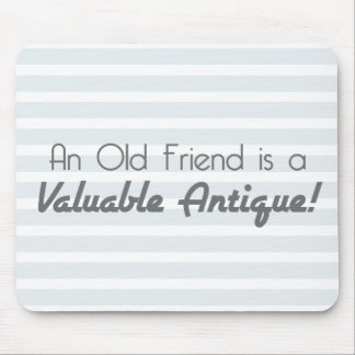 An Old Friend is a Valuable Antique! Mouse Pad