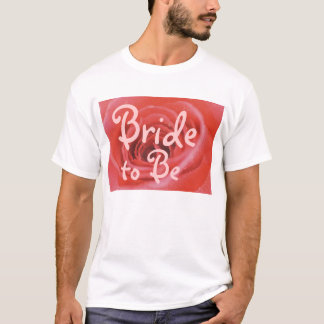 An Open Rose (1), Bride to Be T-Shirt