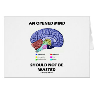 An Opened Mind Should Not Be Wasted (Brain) Greeting Card