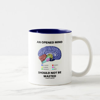An Opened Mind Should Not Be Wasted (Brain) Mugs