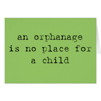 an orphanage is no place for a child card