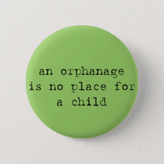an orphanage is no place for a child pinback button