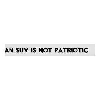 An SUV is not patriotic Poster