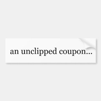 an unclipped coupon bumper sticker