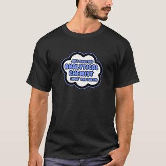 Analytical Chemist .. Livin' The Dream T-Shirt