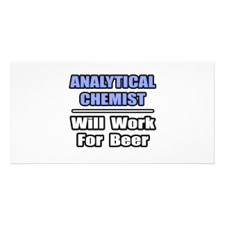 Analytical Chemist...Will Work For Beer Customized Photo Card