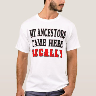 ANCESTORS CAME LEGALLY T-Shirt