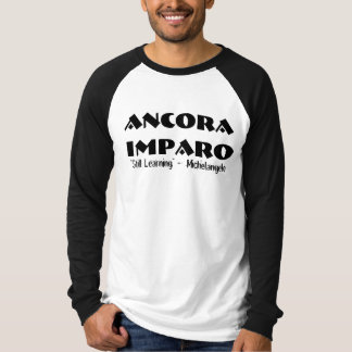 "Ancora Imparo ""still learning, Michelangelo"" shirt"