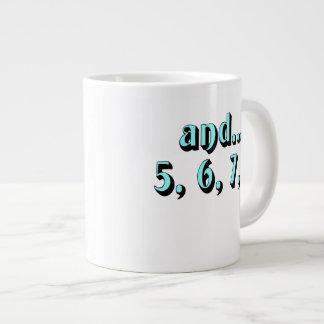 and...5, 6, 7, 8 giant coffee mug