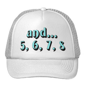 and...5, 6, 7, 8 trucker hat