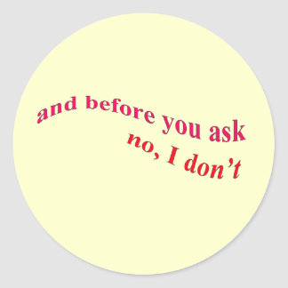 And Before You Ask - No I Don't Classic Round Sticker