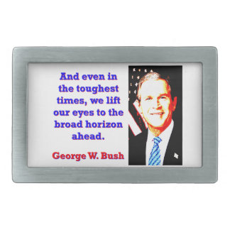 And Even In The Toughest Times - G W Bush Belt Buckle