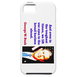 And Even In The Toughest Times - G W Bush iPhone SE/5/5s Case