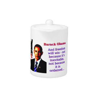 And Freedom Will Win - Barack Obama Teapot
