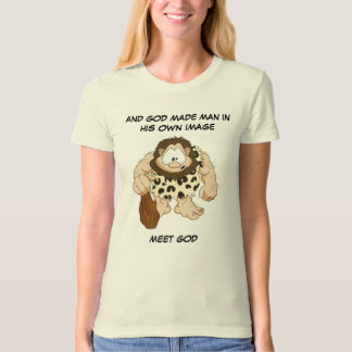 AND GOD MADE MAN IN HIS OWN IMAGE. T-Shirt