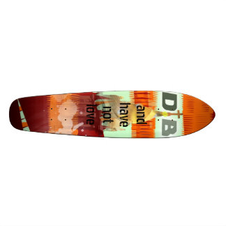 and have not love skateboard deck