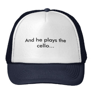 And he plays the cello... trucker hat